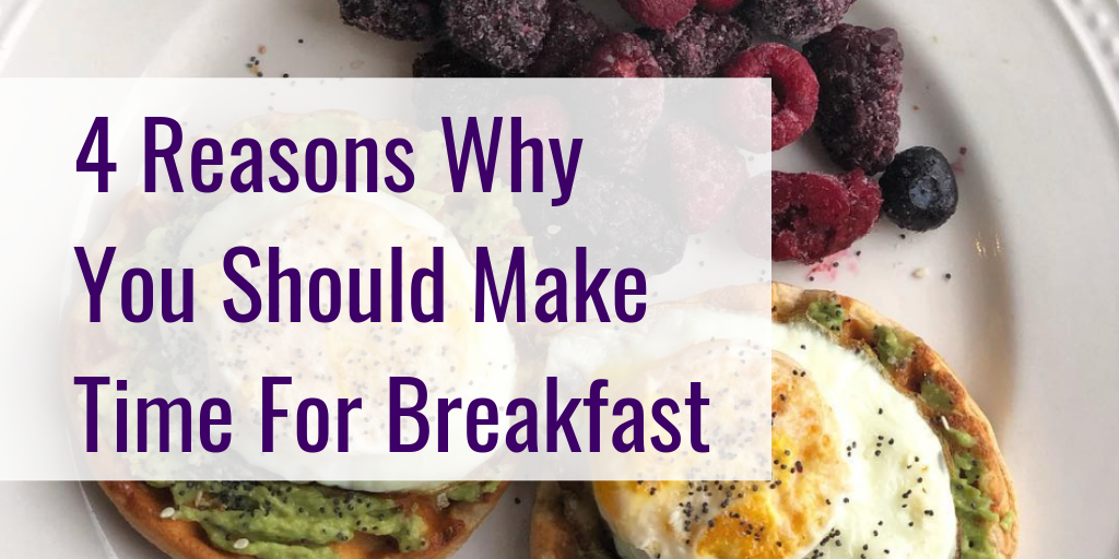 4 Reasons Why You Should Make Time For Breakfast