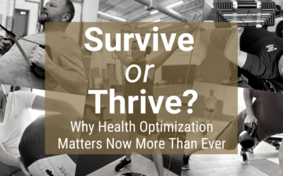 Survive or Thrive?  Why Health Optimization Matters Now More Than Ever.